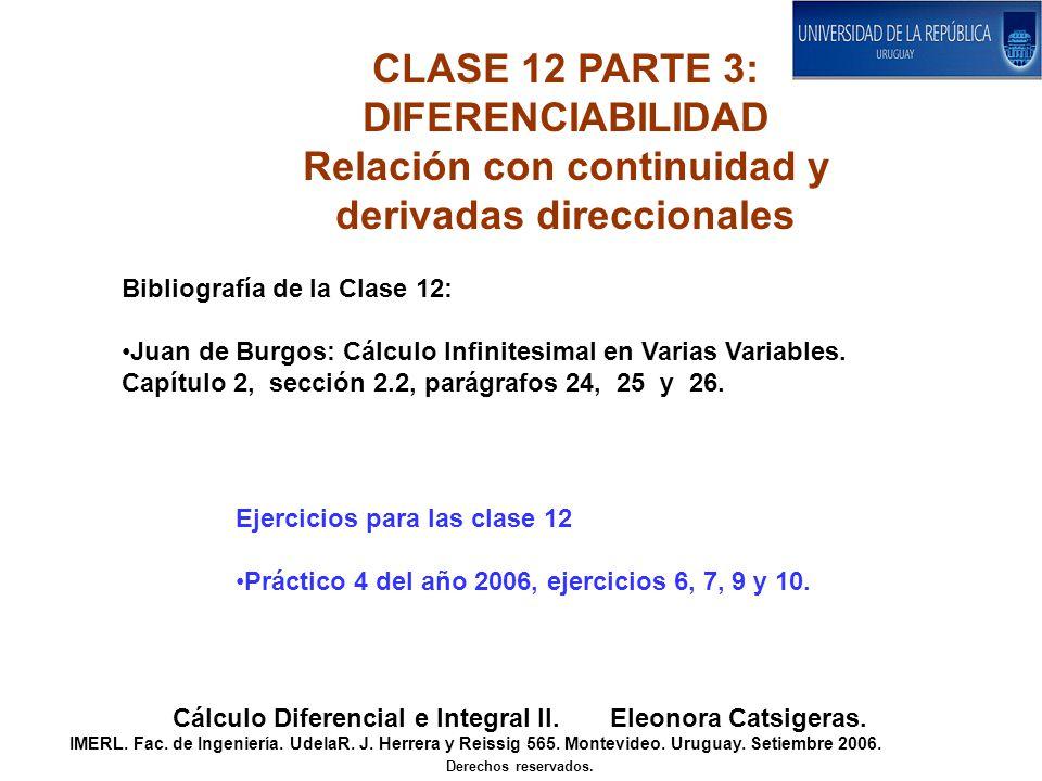 CLASE 12 PARTE 3: DIFERENCIABILIDAD Relación con continuidad y derivadas direccionales Cálculo Diferencial e Integral II. Eleonora Catsigeras. IMERL.