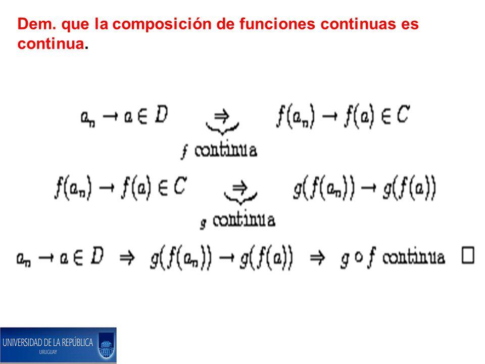 Dem. que la composición de funciones continuas es continua.