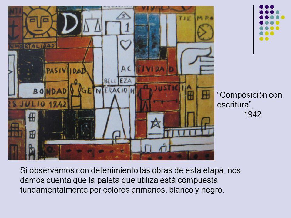 Composición con escritura, 1942 Si observamos con detenimiento las obras de esta etapa, nos damos cuenta que la paleta que utiliza está compuesta fund