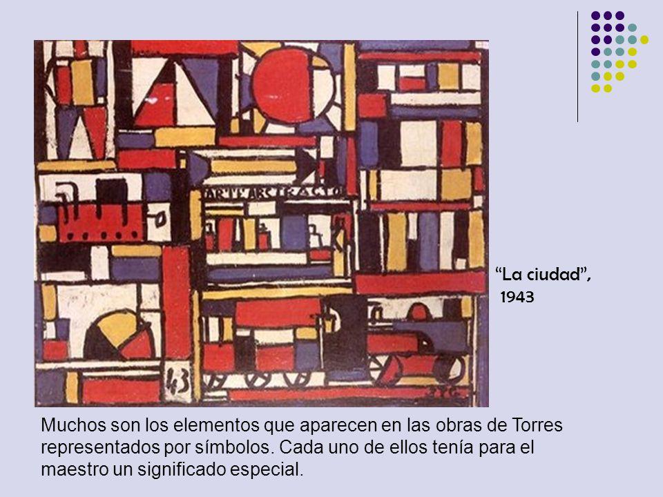 La ciudad, 1943 Muchos son los elementos que aparecen en las obras de Torres representados por símbolos. Cada uno de ellos tenía para el maestro un si