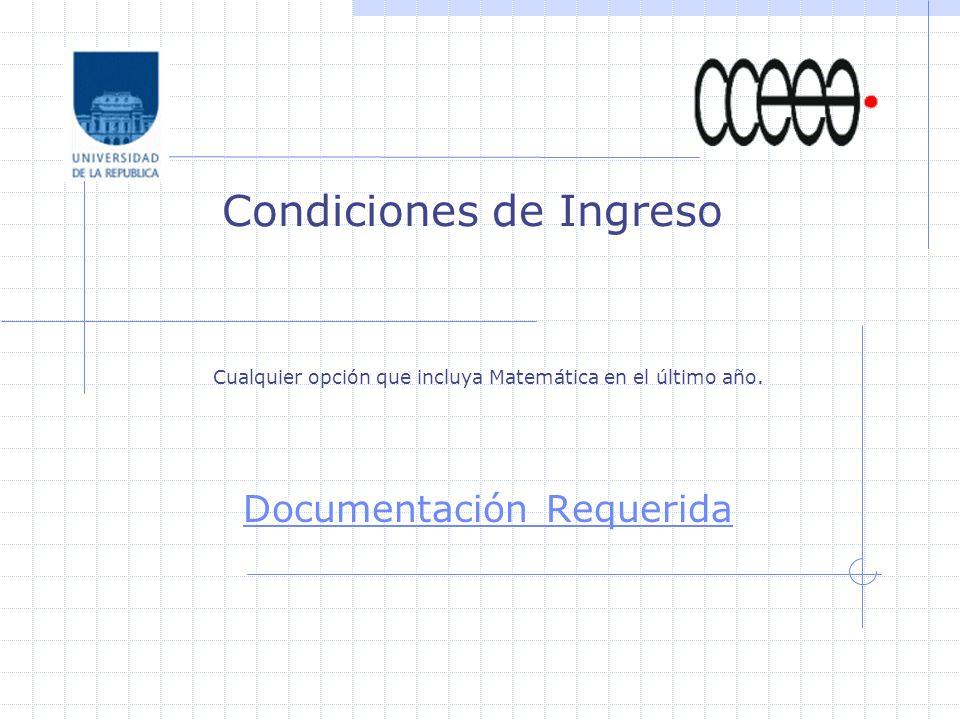 Condiciones de Ingreso Cualquier opción que incluya Matemática en el último año. Documentación Requerida