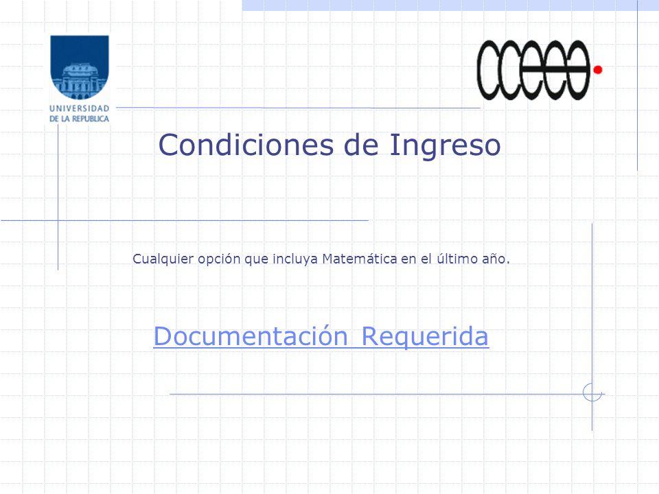 Condiciones de Ingreso Cualquier opción que incluya Matemática en el último año.