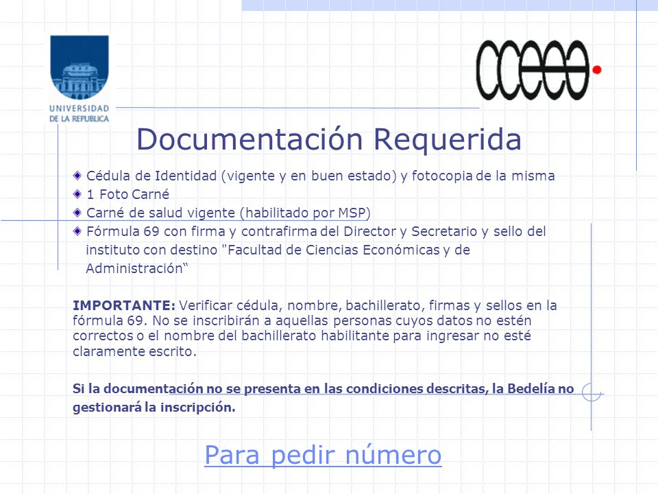Cédula de Identidad (vigente y en buen estado) y fotocopia de la misma 1 Foto Carné Carné de salud vigente (habilitado por MSP) Fórmula 69 con firma y
