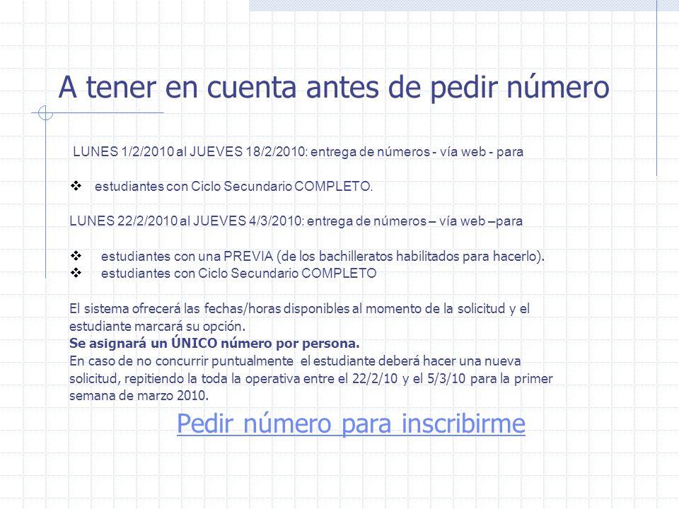 A tener en cuenta antes de pedir número LUNES 1/2/2010 al JUEVES 18/2/2010: entrega de números - vía web - para estudiantes con Ciclo Secundario COMPLETO.