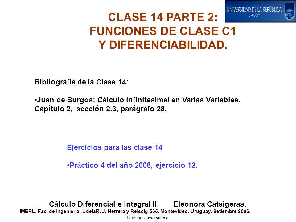 Teorema anterior: OBSERVACIÓN: EJEMPLO: Verificar que la siguiente función no es de clase C1 en un entorno de (0,0), pero es diferenciable en (0,0).