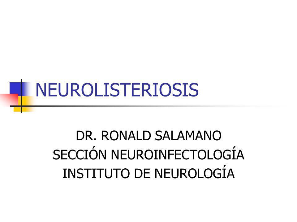 NEUROLISTERIOSIS DR. RONALD SALAMANO SECCIÓN NEUROINFECTOLOGÍA INSTITUTO DE NEUROLOGÍA