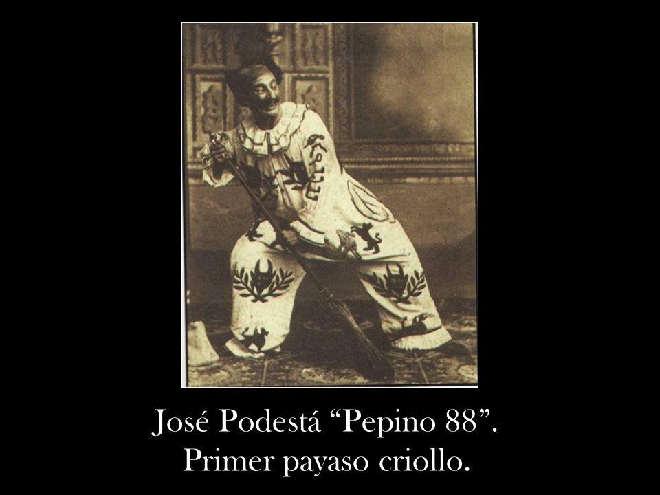 José Podestá Pepino 88. Primer payaso criollo.