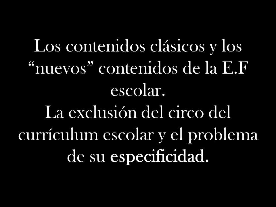 Los contenidos clásicos y los nuevos contenidos de la E.F escolar. La exclusión del circo del currículum escolar y el problema de su especificidad.
