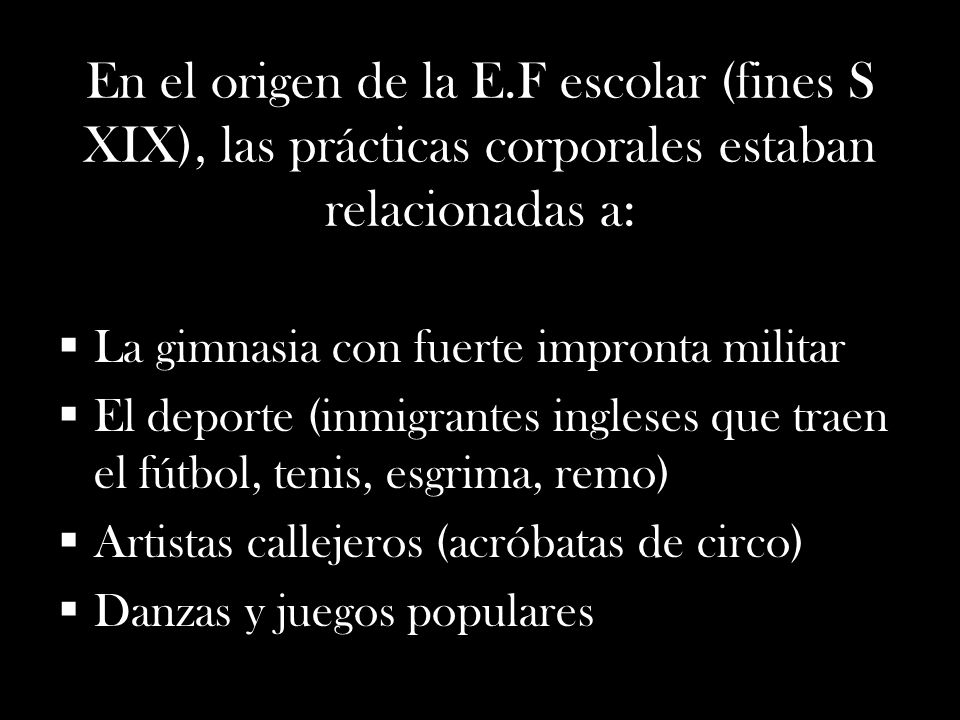 En el origen de la E.F escolar (fines S XIX), las prácticas corporales estaban relacionadas a: La gimnasia con fuerte impronta militar El deporte (inm