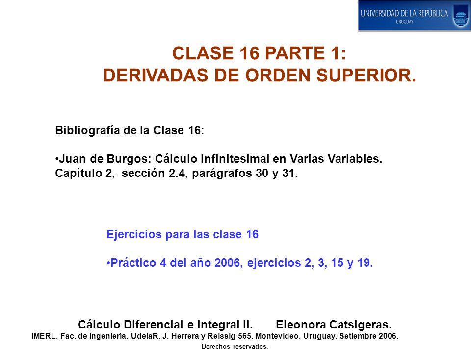 CLASE 16 PARTE 1: DERIVADAS DE ORDEN SUPERIOR. Cálculo Diferencial e Integral II. Eleonora Catsigeras. IMERL. Fac. de Ingeniería. UdelaR. J. Herrera y