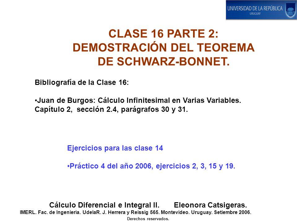 CLASE 16 PARTE 2: DEMOSTRACIÓN DEL TEOREMA DE SCHWARZ-BONNET. Cálculo Diferencial e Integral II. Eleonora Catsigeras. IMERL. Fac. de Ingeniería. Udela