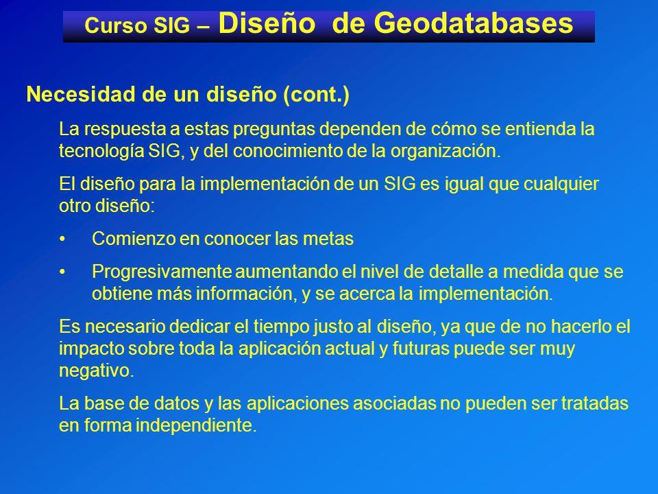 Curso SIG – Diseño de Geodatabases Objetivos de un diseño Diseño es el proceso en donde se definen las metas, se identifican, analizan y evalúan las alternativas de diseño, y se determina un plan de implementación.