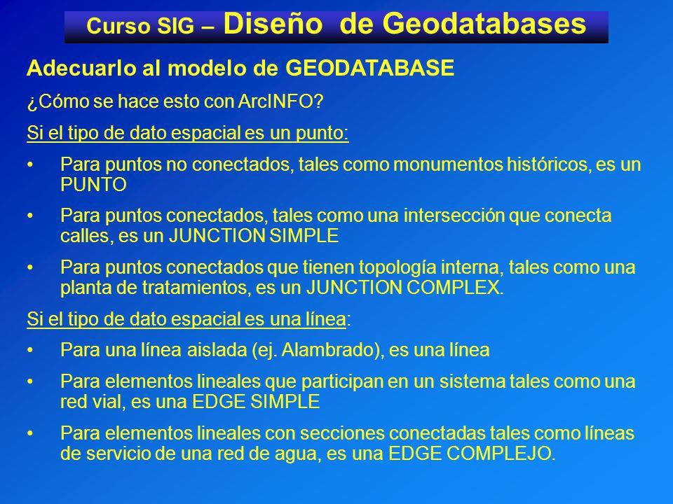Curso SIG – Diseño de Geodatabases Adecuarlo al modelo de GEODATABASE ¿Cómo se hace esto con ArcINFO.