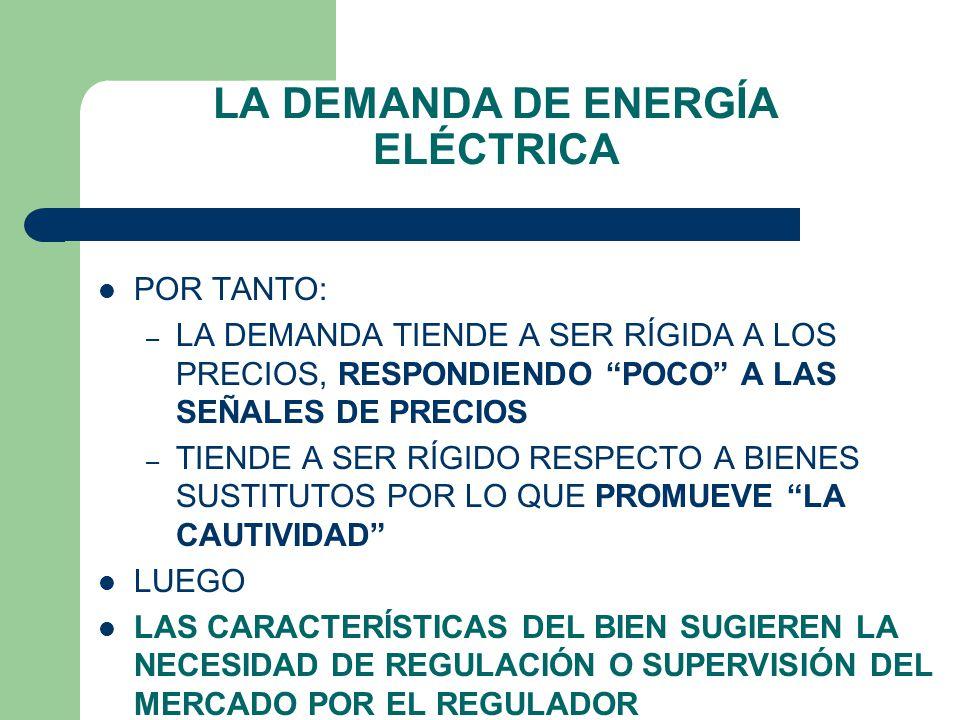 LA DEMANDA DE ENERGÍA ELÉCTRICA 1)TENIENDO EN CUENTA LAS APLICACIONES DE LA ENERGÍA ELÉCTRICA EN LA SOCIEDAD ACTUAL TANTO COMO CONSUMO QUE COMO INSUMO ES FÁCIL PROBAR QUE ES DEL TIPO DE : BIEN NECESARIO DE CORTO PLAZO
