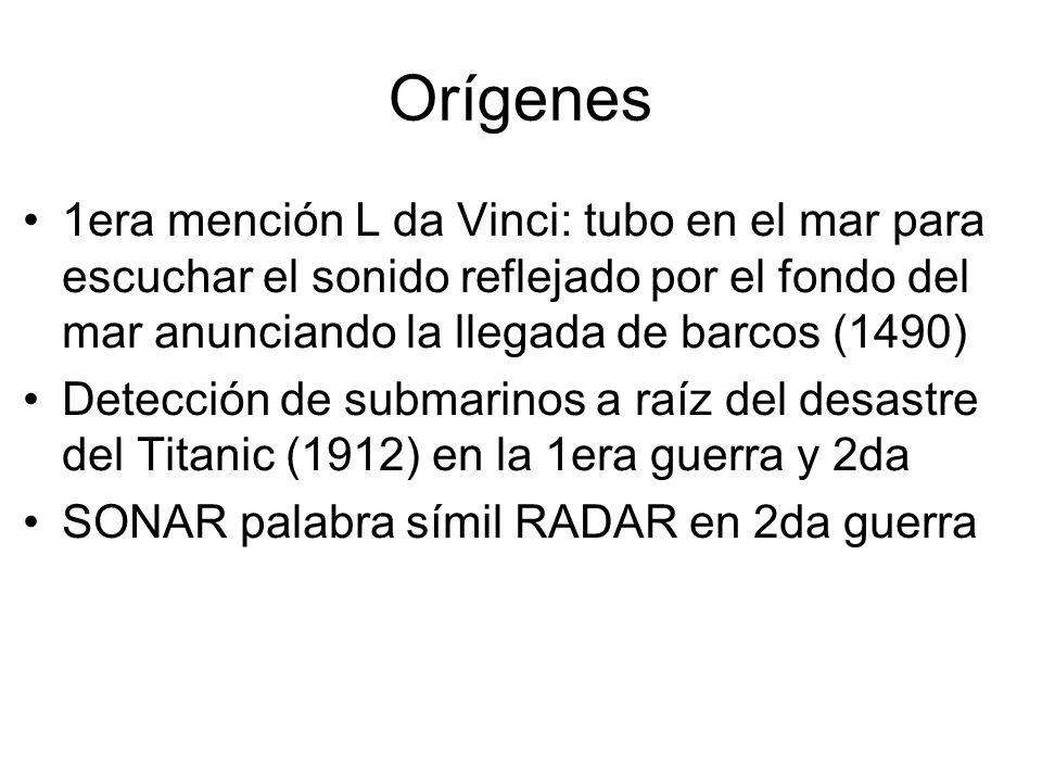 Orígenes 1era mención L da Vinci: tubo en el mar para escuchar el sonido reflejado por el fondo del mar anunciando la llegada de barcos (1490) Detecci