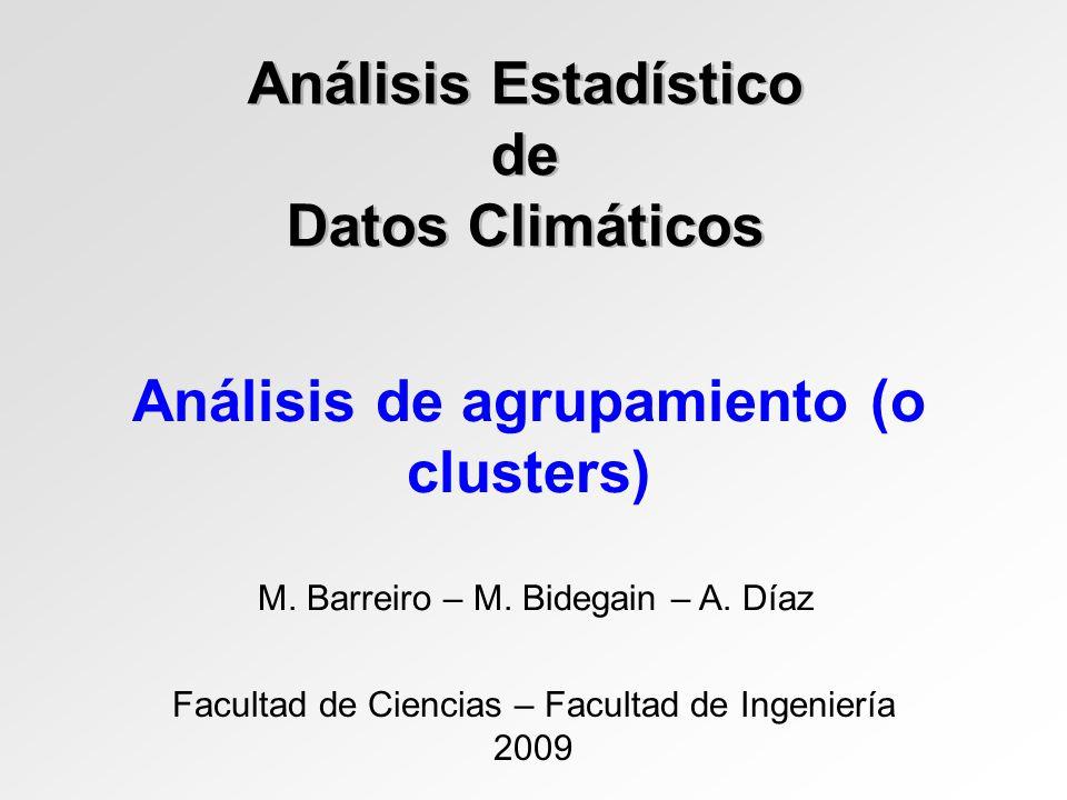 Análisis Estadístico de Datos Climáticos Facultad de Ciencias – Facultad de Ingeniería 2009 M. Barreiro – M. Bidegain – A. Díaz Análisis de agrupamien