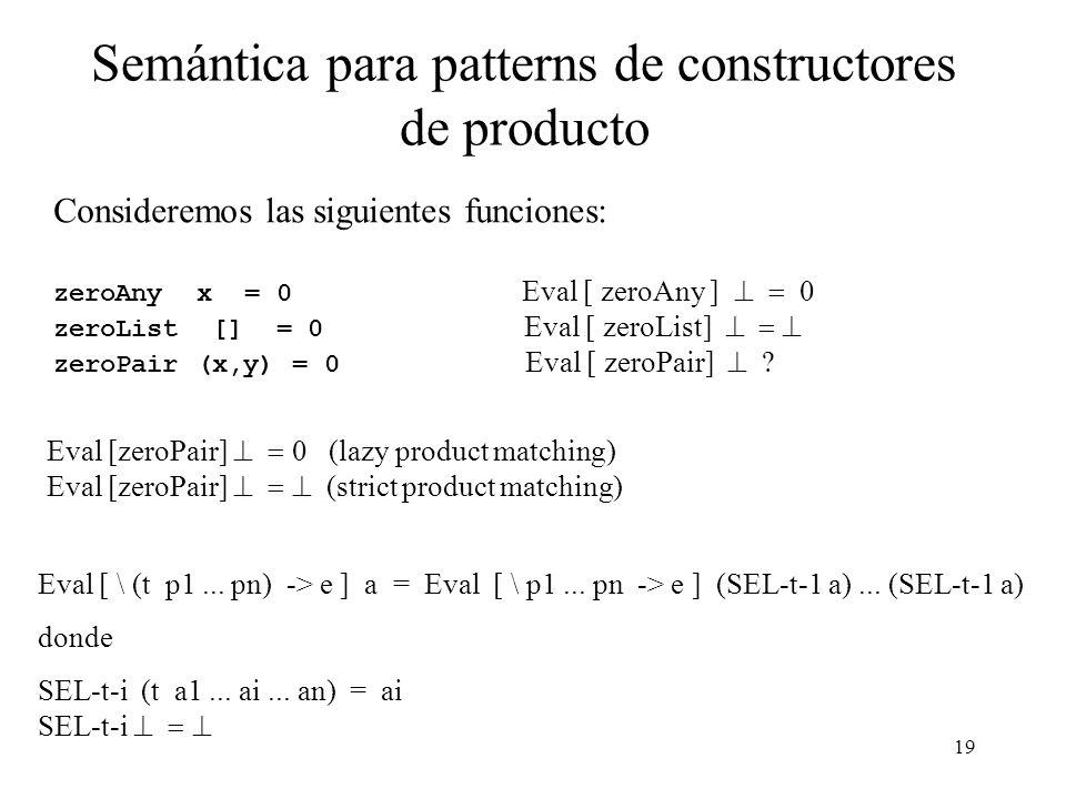 18 Semántica de constructores de suma Ahora consideraremos el caso de patterns de constructores de la forma (s p1...