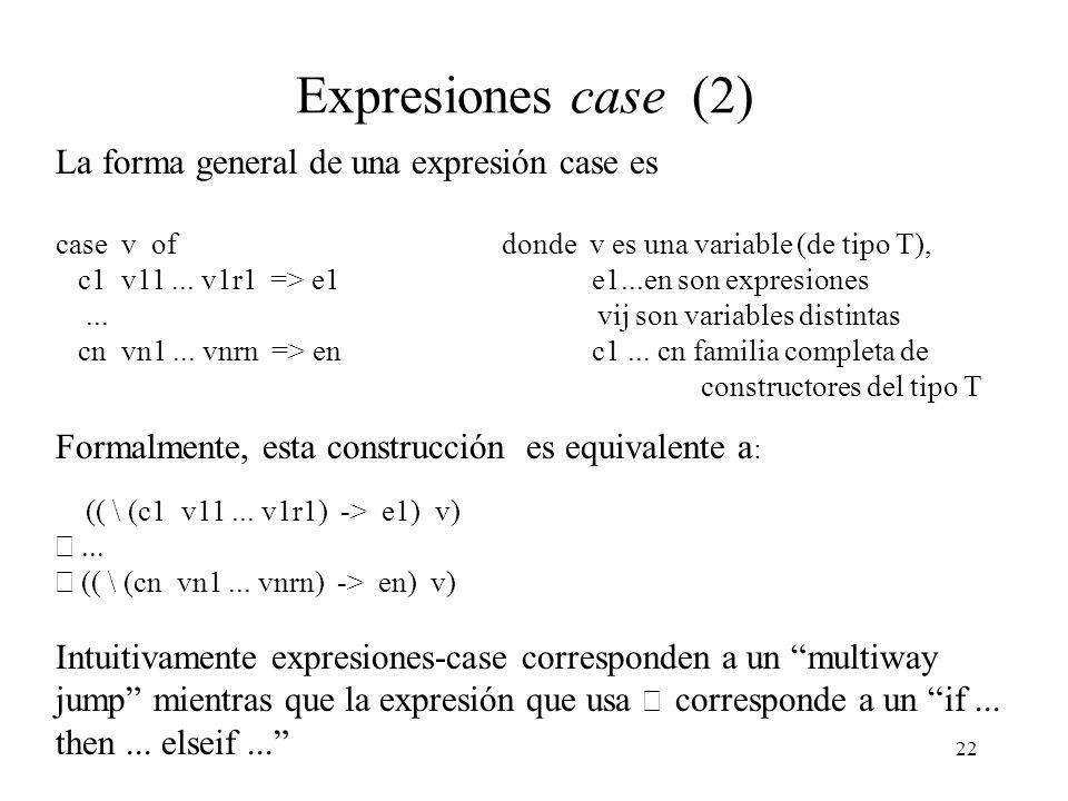 21 Expresiones case Las transformaciones anteriores producen programas muy ineficientes.