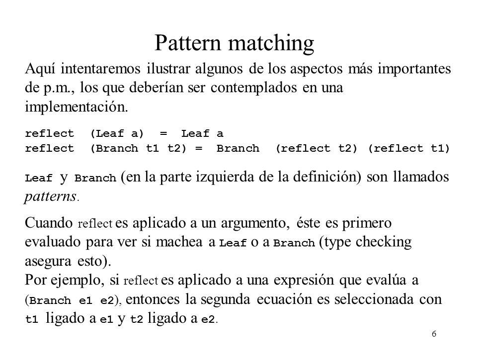 6 Pattern matching Aquí intentaremos ilustrar algunos de los aspectos más importantes de p.m., los que deberían ser contemplados en una implementación.