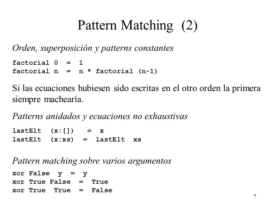 17 Semántica de patterns variable y constantes Variables Si el pattern p es una variable v entonces su significado es exactamente el mismo de la expresión \ v -> e.