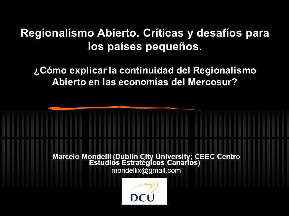 Regionalismo Abierto. Críticas y desafíos para los países pequeños. ¿Cómo explicar la continuidad del Regionalismo Abierto en las economías del Mercos