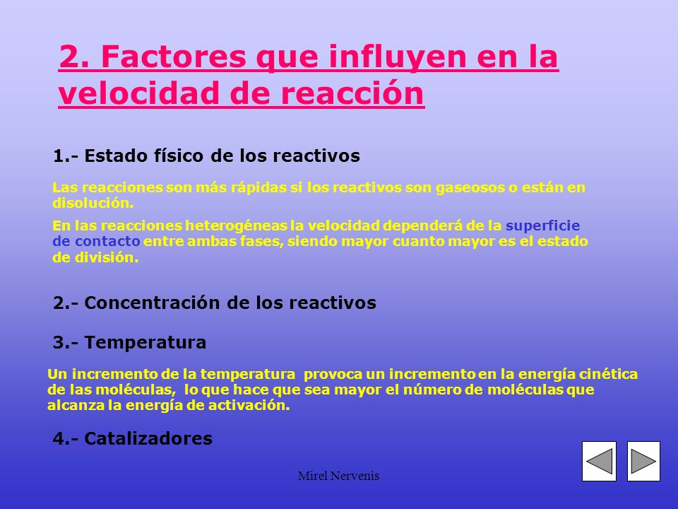 Mirel Nervenis Órdenes de reacción r r r Orden ceroOrden unoOrden dos Los órdenes son los que indican la relación entre la rapidez y la concentración;