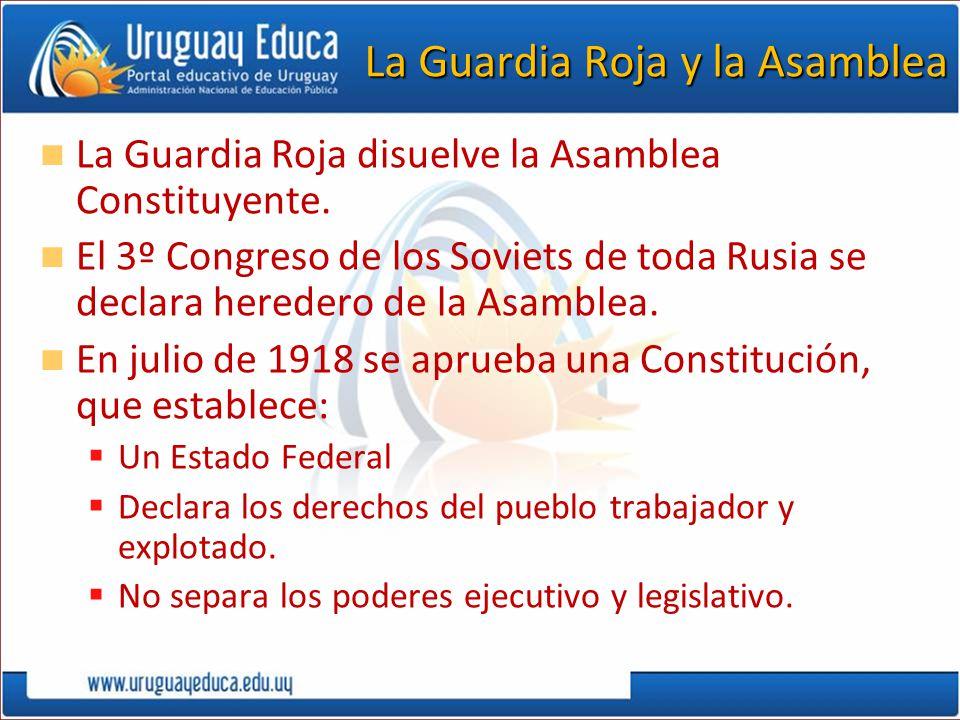 La Guardia Roja y la Asamblea La Guardia Roja disuelve la Asamblea Constituyente. El 3º Congreso de los Soviets de toda Rusia se declara heredero de l