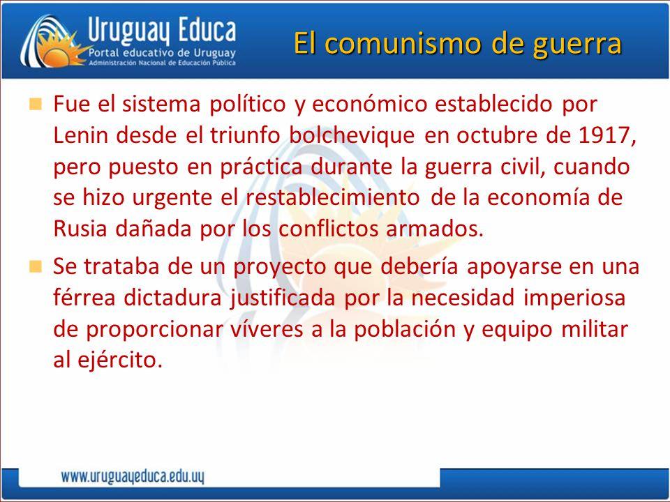 El comunismo de guerra Fue el sistema político y económico establecido por Lenin desde el triunfo bolchevique en octubre de 1917, pero puesto en práct