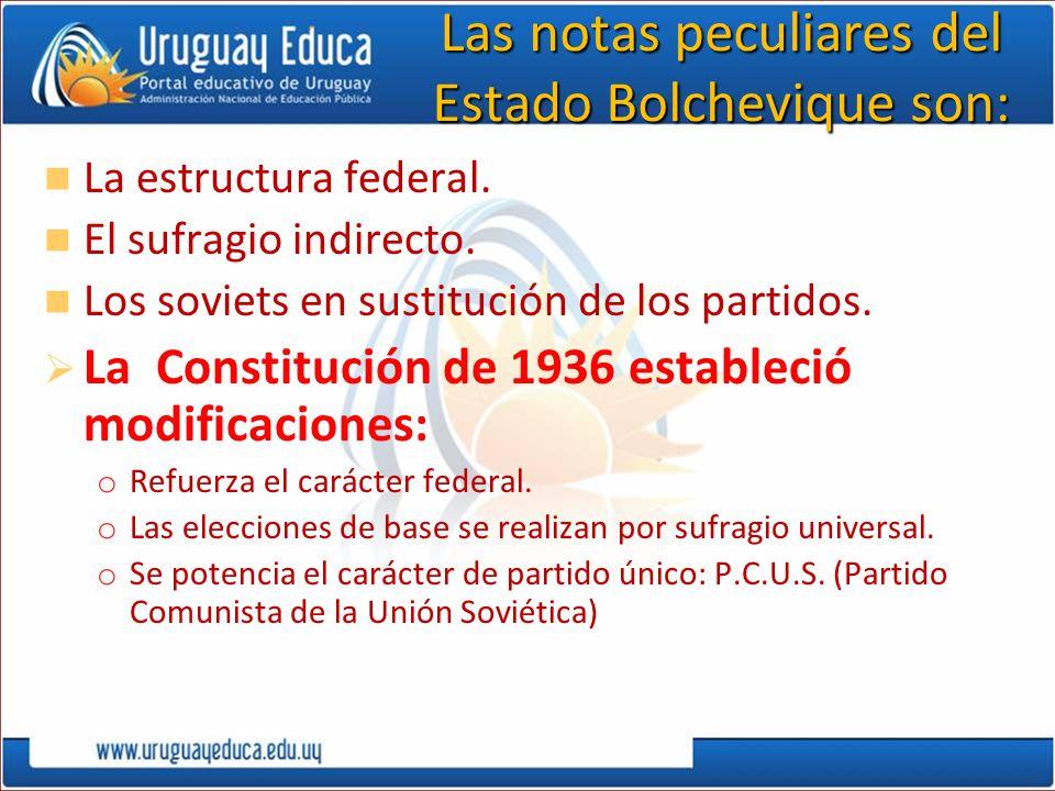 Las notas peculiares del Estado Bolchevique son: La estructura federal. El sufragio indirecto. Los soviets en sustitución de los partidos. La Constitu