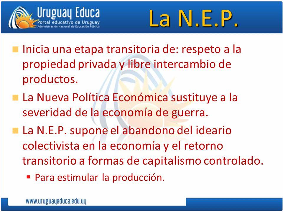 La N.E.P. Inicia una etapa transitoria de: respeto a la propiedad privada y libre intercambio de productos. La Nueva Política Económica sustituye a la