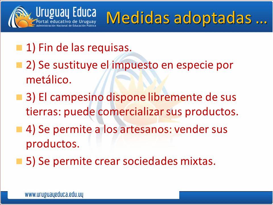 Medidas adoptadas … 1) Fin de las requisas. 2) Se sustituye el impuesto en especie por metálico. 3) El campesino dispone libremente de sus tierras: pu
