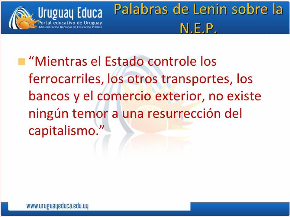 Palabras de Lenin sobre la N.E.P. Mientras el Estado controle los ferrocarriles, los otros transportes, los bancos y el comercio exterior, no existe n