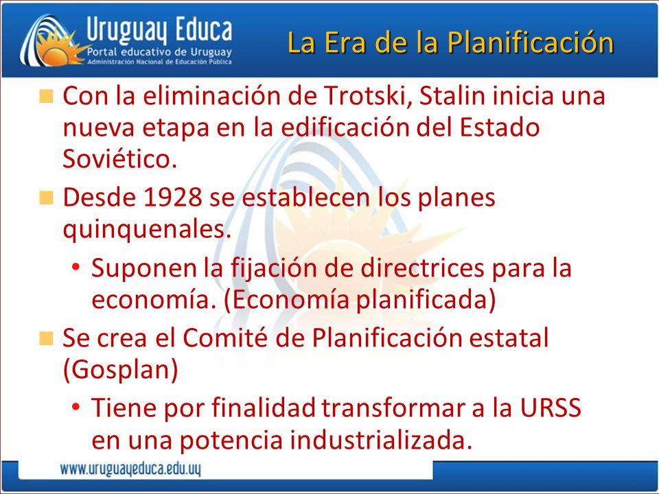 La Era de la Planificación Con la eliminación de Trotski, Stalin inicia una nueva etapa en la edificación del Estado Soviético. Desde 1928 se establec