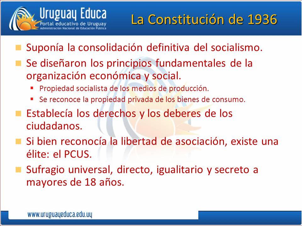 La Constitución de 1936 Suponía la consolidación definitiva del socialismo. Se diseñaron los principios fundamentales de la organización económica y s