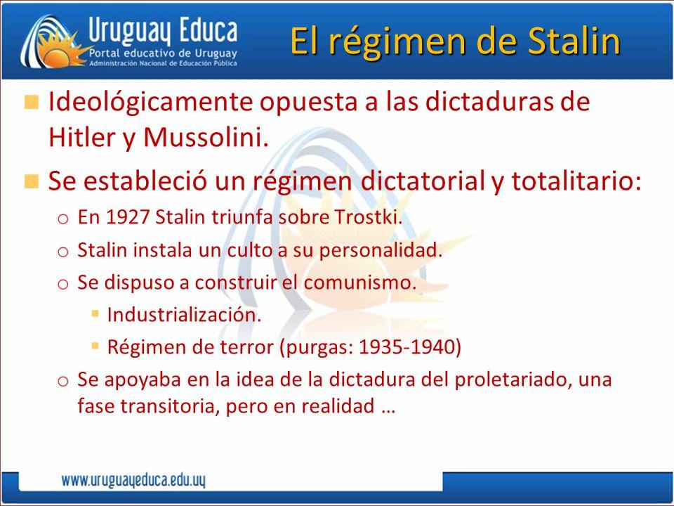 El régimen de Stalin Ideológicamente opuesta a las dictaduras de Hitler y Mussolini. Se estableció un régimen dictatorial y totalitario: o En 1927 Sta