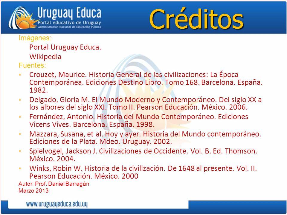 Créditos Imágenes: Portal Uruguay Educa. Wikipedia Fuentes: Crouzet, Maurice. Historia General de las civilizaciones: La Época Contemporánea. Edicione