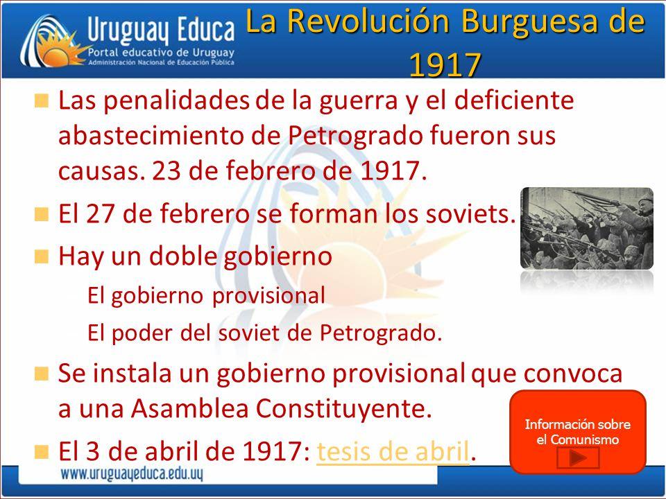 Información sobre el Comunismo La Revolución Burguesa de 1917 Las penalidades de la guerra y el deficiente abastecimiento de Petrogrado fueron sus cau