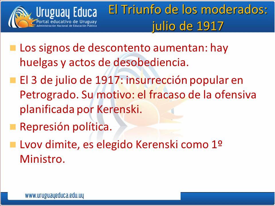 El Triunfo de los moderados: julio de 1917 Los signos de descontento aumentan: hay huelgas y actos de desobediencia. El 3 de julio de 1917: insurrecci
