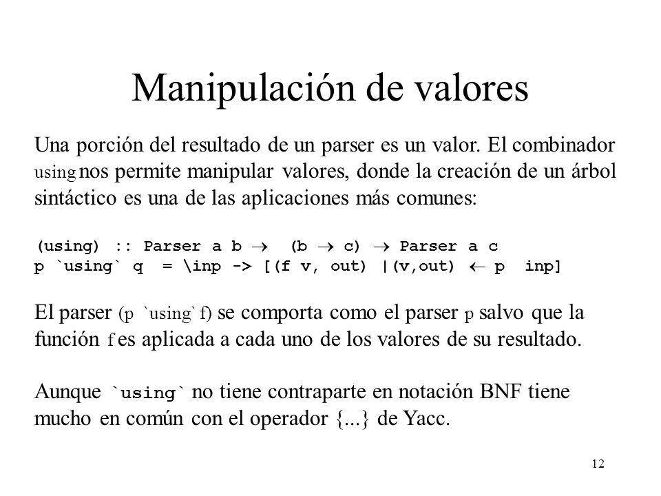 12 Manipulación de valores Una porción del resultado de un parser es un valor.