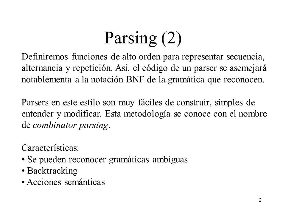 2 Parsing (2) Definiremos funciones de alto orden para representar secuencia, alternancia y repetición.
