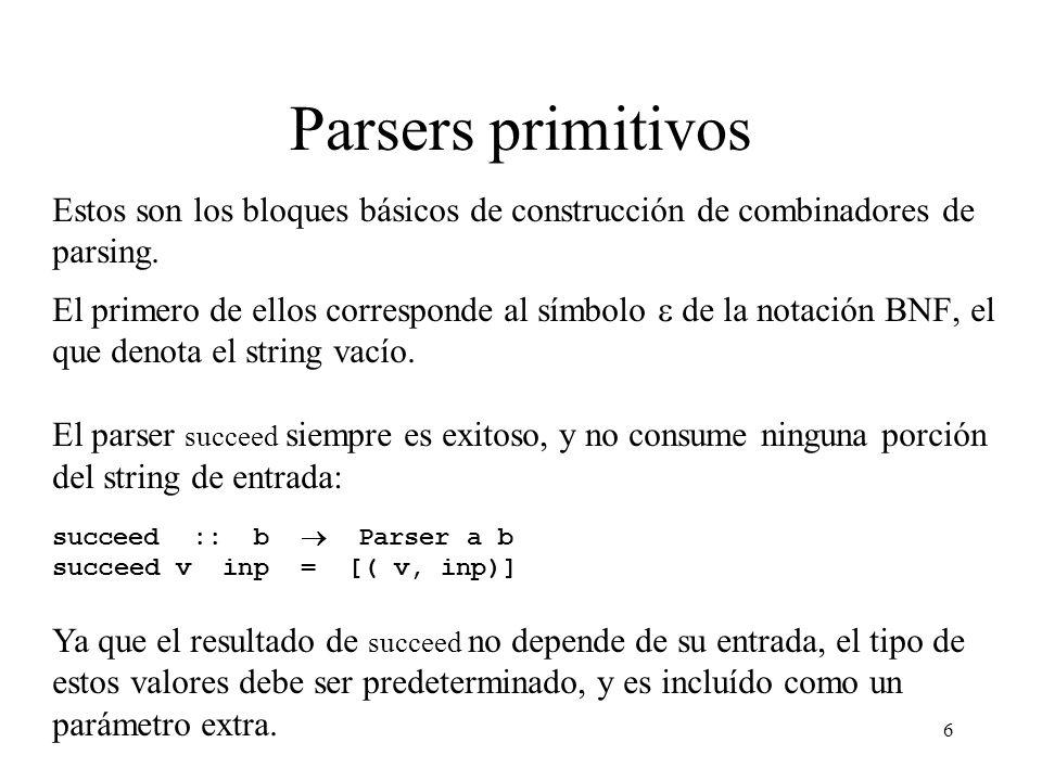 6 Parsers primitivos Estos son los bloques básicos de construcción de combinadores de parsing.
