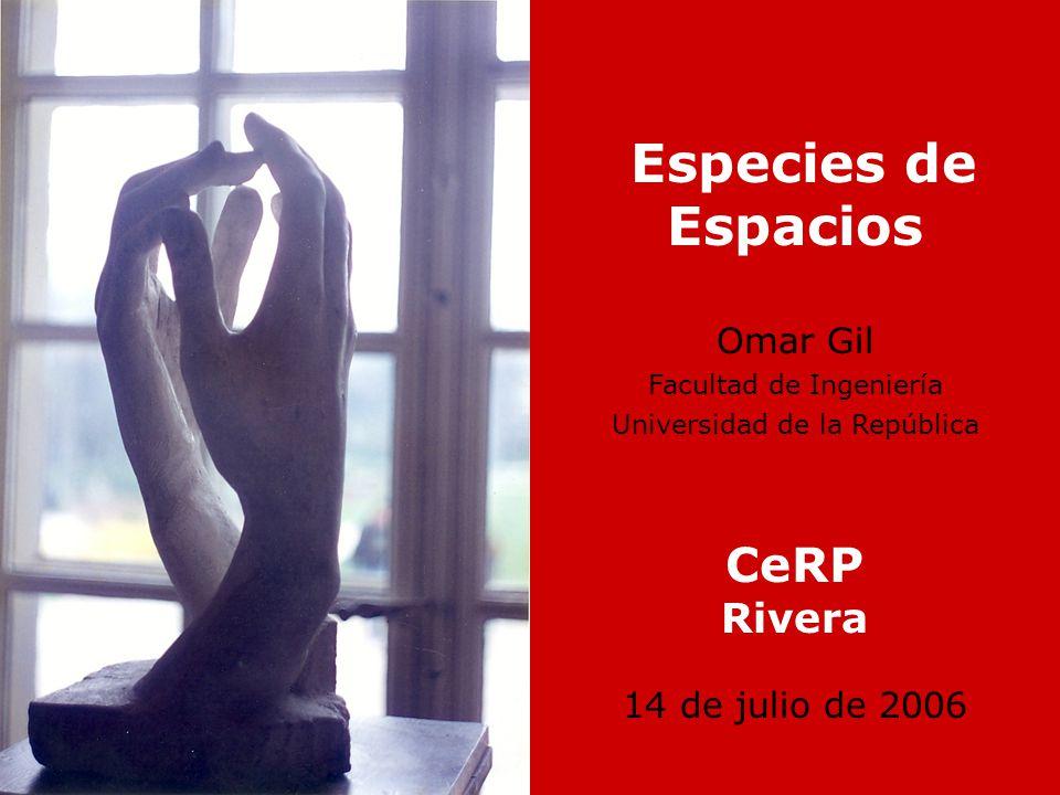Especies de Espacios Omar Gil Facultad de Ingeniería Universidad de la República CeRP Rivera 14 de julio de 2006