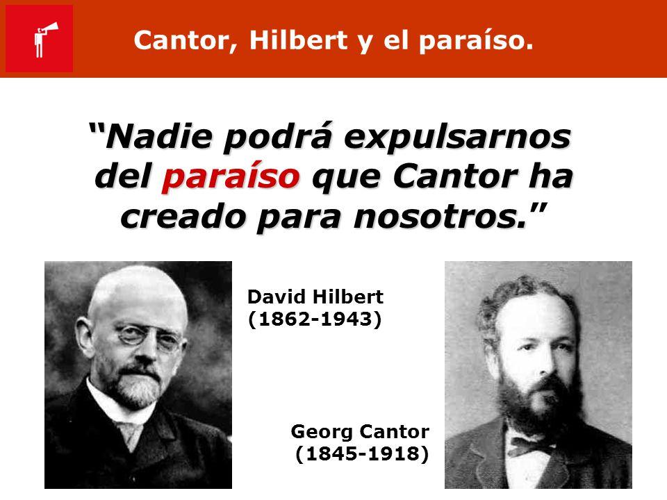 Cantor, Hilbert y el paraíso. Nadie podrá expulsarnos del paraíso que Cantor ha creado para nosotros. David Hilbert (1862-1943) Georg Cantor (1845-191