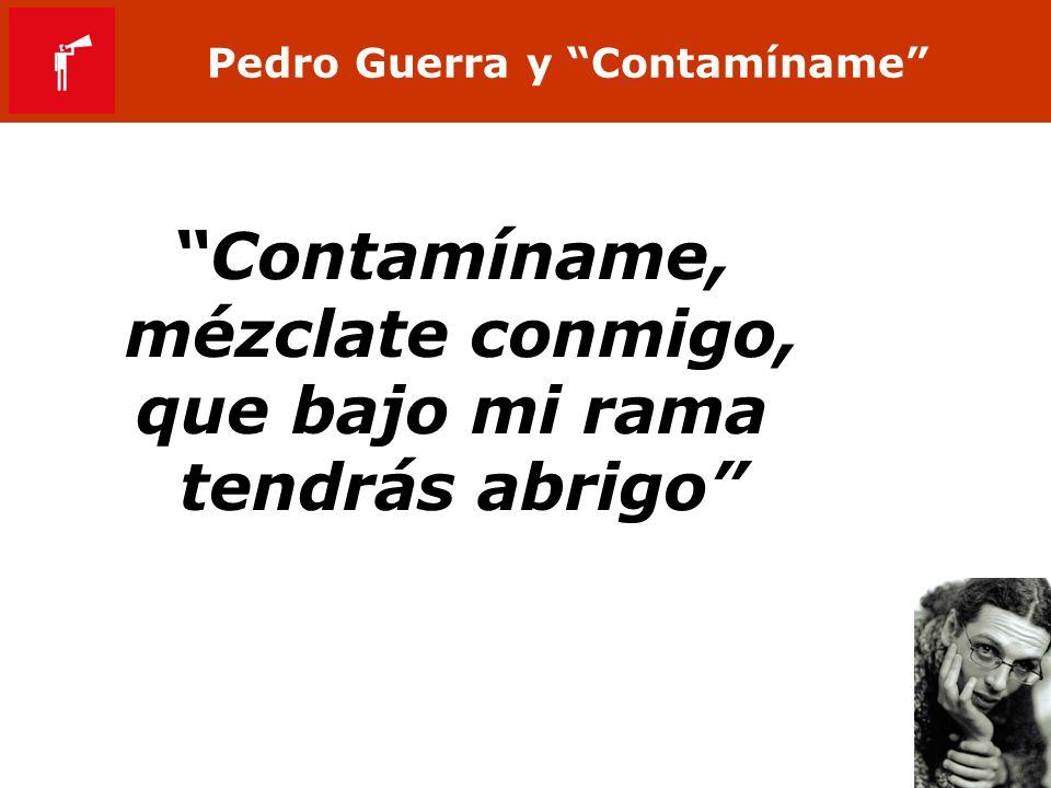 Pedro Guerra y Contamíname Contamíname, mézclate conmigo, que bajo mi rama tendrás abrigo
