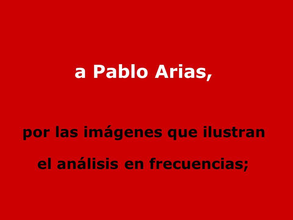 a Pablo Arias, por las imágenes que ilustran el análisis en frecuencias;