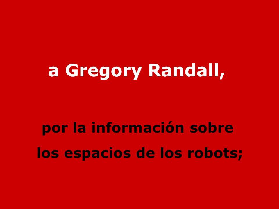 a Gregory Randall, por la información sobre los espacios de los robots;