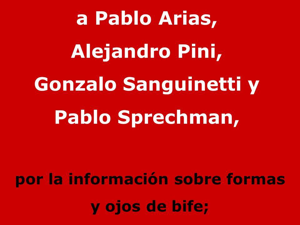 a Pablo Arias, Alejandro Pini, Gonzalo Sanguinetti y Pablo Sprechman, por la información sobre formas y ojos de bife;