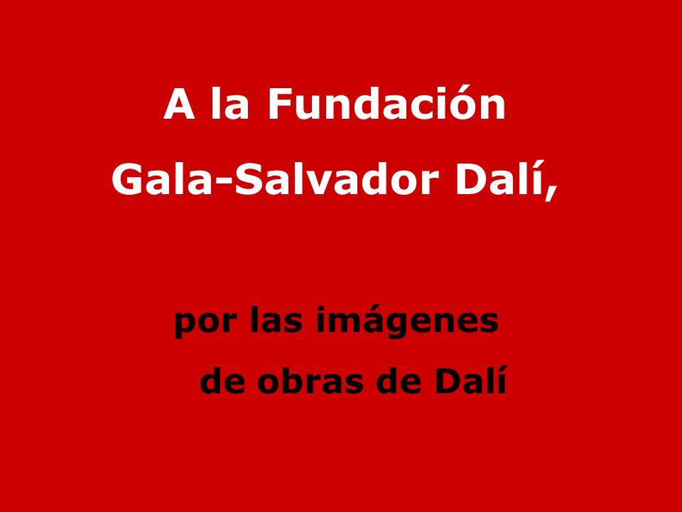 A la Fundación Gala-Salvador Dalí, por las imágenes de obras de Dalí
