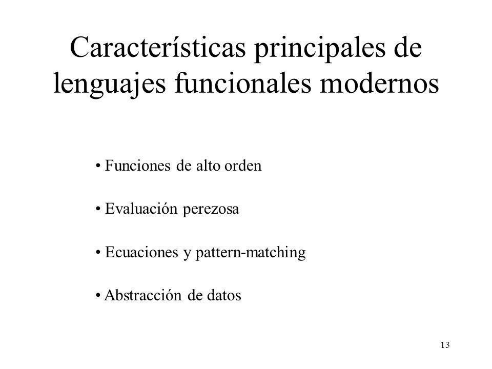 13 Características principales de lenguajes funcionales modernos Funciones de alto orden Evaluación perezosa Ecuaciones y pattern-matching Abstracción de datos