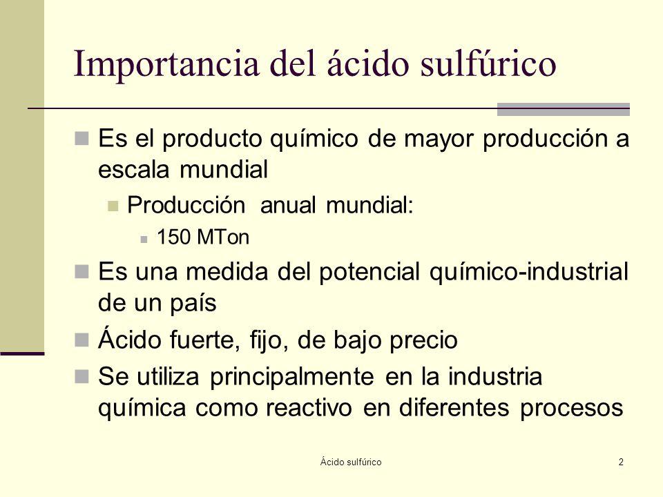 Ácido sulfúrico2 Importancia del ácido sulfúrico Es el producto químico de mayor producción a escala mundial Producción anual mundial: 150 MTon Es una